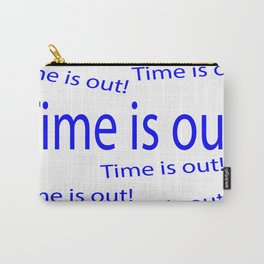 Time is out  (A7 B0110) Carry-All Pouch