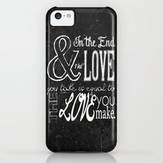 & In the end, the love you take; Lyric Quote. iPhone 5c Slim Case
