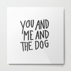 You, Me And Dog Metal Print
