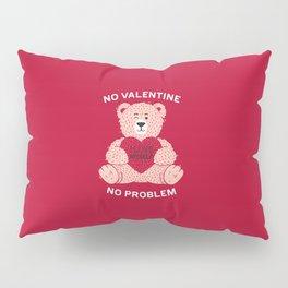 No valentine No problem Pillow Sham