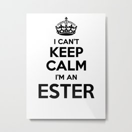 I cant keep calm I am an ESTER Metal Print