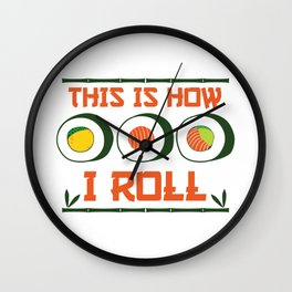 This is how i ROLL Fast Food Sushi I Funny Sushi Lovers Gift design Wall Clock