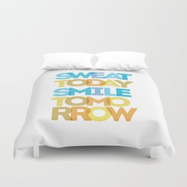 Sweat Today, Smile Tomorrow Duvet Cover