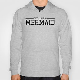 Yes I am a MERMAID Hoody