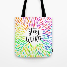 Stay Weird Colorful Quote Tote Bag