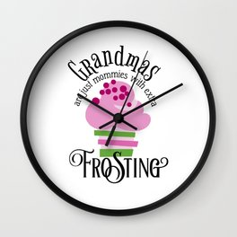 Grandma's Are Just Mommies With Extra Frosting Wall Clock