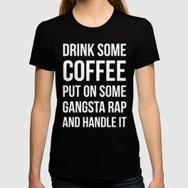 Coffee, Gangsta Rap & Handle It (Black) T-shirt