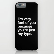 You're just my type iPhone 6 Slim Case
