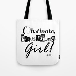 Obstinate, Headstrong Girl - Jane Austen quote from Pride and Prejudice Tote Bag