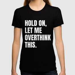Hold On Let Me Overthink This Quote T-shirt