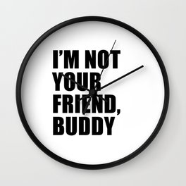 I'm Not Your Friend Buddy Wall Clock
