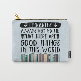 Libraries Always Remind Me That There is Good in this World V1 Carry-All Pouch