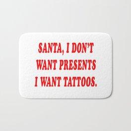 Santa, I Don't Want Presents I Want Tattoos Bath Mat