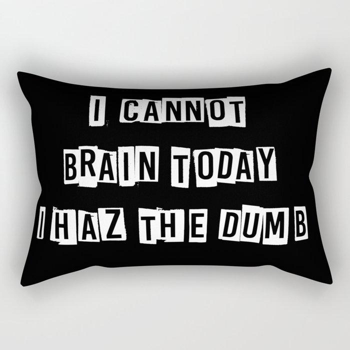 I cannot brain today.... Rectangular Pillow