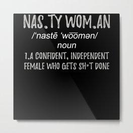Nasty Woman Strong Women Metal Print