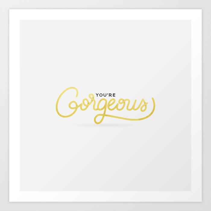 You're Gorgeous (White Edition) Art Print