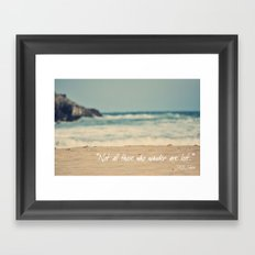 Not all those who wander are lost. Framed Art Print
