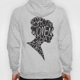 RESPECT THE WOMEN THAT CAME BEFORE YOU Hoody