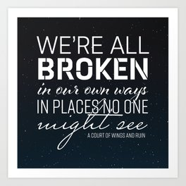 We're All Broken In Our Own Ways Art Print