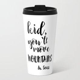 Kid, You'll Move Mountains Travel Mug