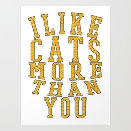 tsai like cats - Funny Cat Saying Art Print