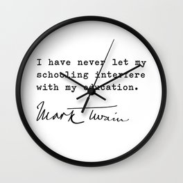 I have never let my schooling interfere with my education   Mark Twain Wall Clock