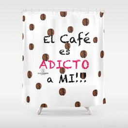 El Café es Adicto a Mi! Shower Curtain