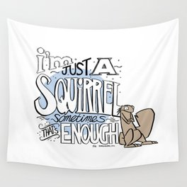 I'm just a squirrel Wall Tapestry