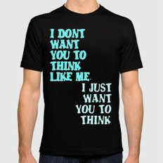 I Don't Want You To Think Like Me I Just Want You To Think Mens Fitted Tee Black LARGE