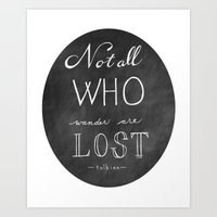 not all who wander Art Prints featuring All Who Wander by Jordan Boesch
