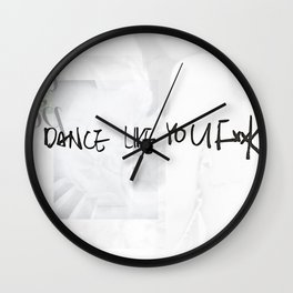 DANCE LIKE YOU FxxK after party Wall Clock