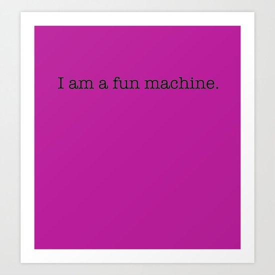 I am a fun machine. (pink) Art Print
