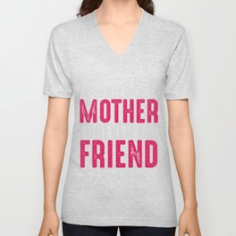 First my mother forever my friend i love my mom Unisex V-Neck