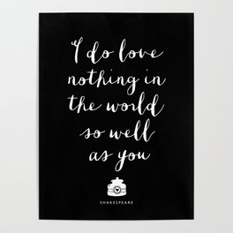 I Do Love Nothing in the World So Well as You black-white typography poster bedroom wall home decor Poster
