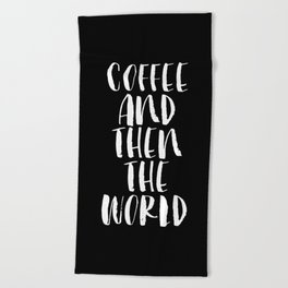 Coffee and then the World black and white monochrome typography poster home wall art bedroom decor Beach Towel