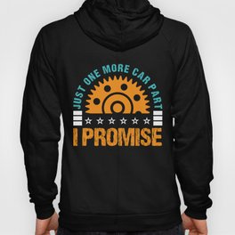Just One More Car Part I Promise Garage Shift Track Race Car Wrench Fix Repair Car Rims Speed Ride Hoody