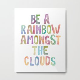 """Inspirational Quote """"be a rainbow among the clouds"""" Watercolor Letters Typography Print Wall Art Metal Print"""