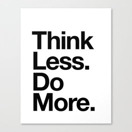 Think Less Do More inspirational wall art black and white typography poster design home decor Canvas Print