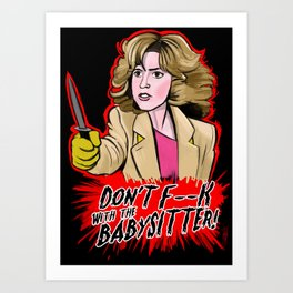 Don't F--- With the Babysitter!!! Art Print