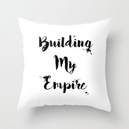 Black And White Building My Empire Quote Throw Pillow
