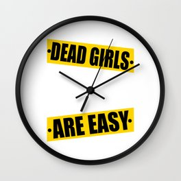 """Funny yet sensible tee design made perfectly for the gang! """"Dead Girls Are Easy"""" tee design. Wall Clock"""