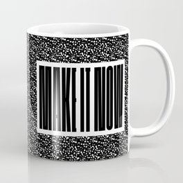 Make it now Coffee Mug
