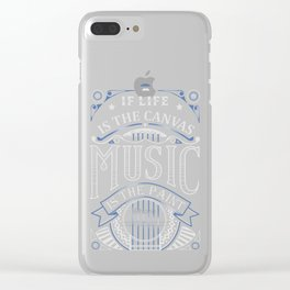 If Life Is The Canvas Music Is The Paint Clear iPhone Case