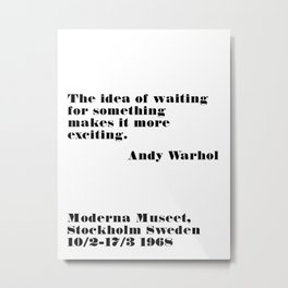 idea of waiting - andy quote Metal Print
