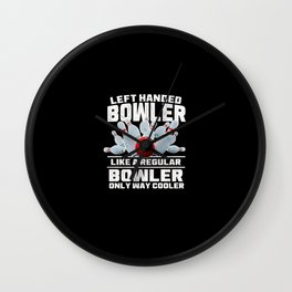 Left handed bowler quote Wall Clock