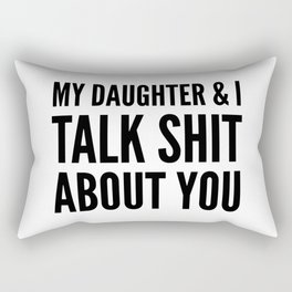 My Daughter & I Talk Shit About You Rectangular Pillow