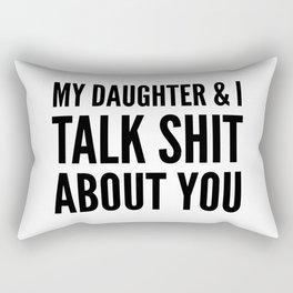 My Daughter & I Talk Shit About You Rectangular Pillow