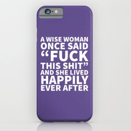 A Wise Woman Once Said Fuck This Shit (Ultra Violet) iPhone Case