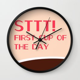 STTTT! First cup of the day Wall Clock