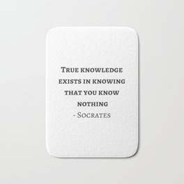 Greek Philosophy Quotes - Socrates  - True knowledge exists in knowing that you know nothing Bath Mat